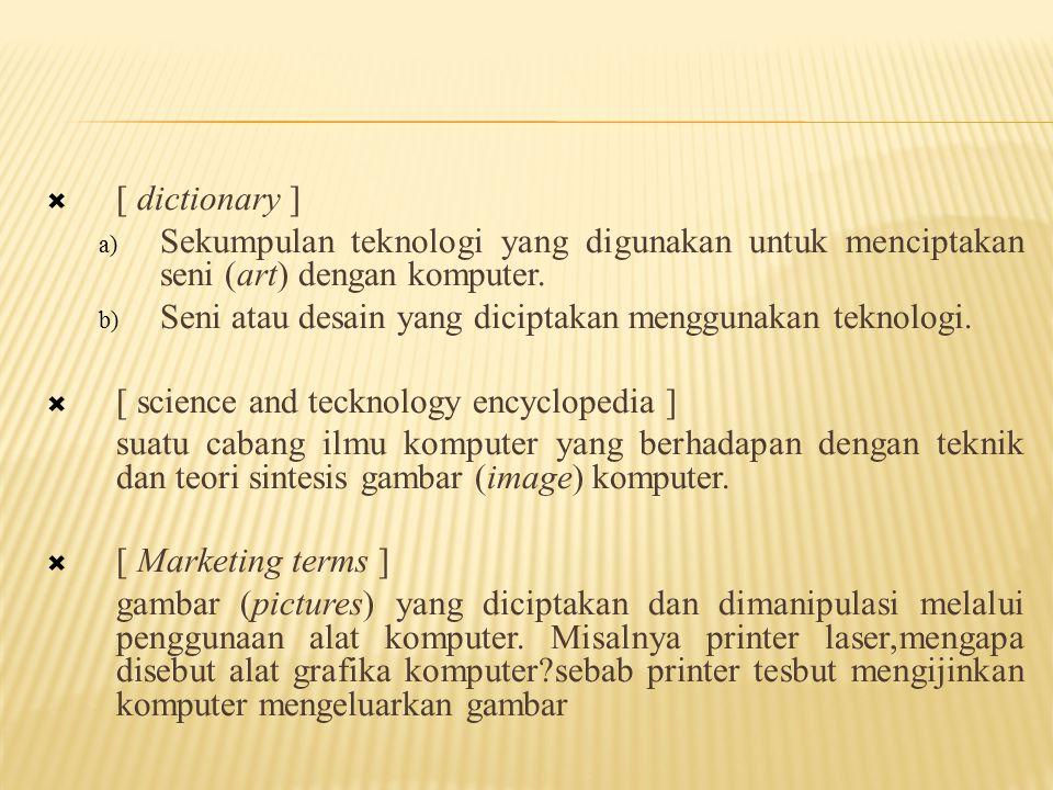 [ dictionary ] Sekumpulan teknologi yang digunakan untuk menciptakan seni (art) dengan komputer.